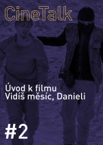 CineTalk #2 - Vidíš měsíc, Danieli